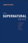 The Supernatural Voice : A History of High Male Singing - Book