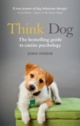 Think Dog : The bestselling guide to canine psychology - eBook