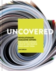 Uncovered : Revolutionary Magazine Covers - The inside stories told by the people who made them - Book