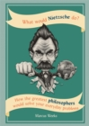 What Would Nietzsche Do? : How the greatest philosophers would solve your everyday problems - Book