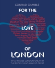 For the Love of London : What makes London great by the people who make it great - eBook