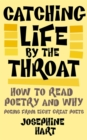 Catching Life by the Throat : How to Read Poetry and Why - Book