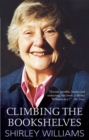 Climbing The Bookshelves : The autobiography of Shirley Williams - Book