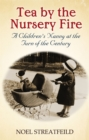 Tea By The Nursery Fire : A Children's Nanny at the Turn of the Century - Book