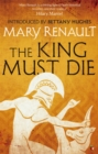 The King Must Die : A Virago Modern Classic - Book