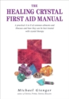 The Healing Crystals First Aid Manual : A Practical A to Z of Common Ailments and Illnesses and How They Can Be Best Treated with Crystal Therapy - Book