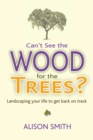 Can't See the Wood for the Trees? : Landscaping Your Life to Get Back on Track - eBook