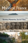 A Guide to Mystical France : Secrets, Mysteries, Sacred Sites - eBook