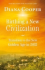 Birthing A New Civilization : Transition to the New Golden Age in 2032 - eBook