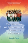 The Healing of Individuals, Families & Nations : Transgenerational Healing & Family Constellations Book 1 - eBook