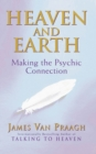 Heaven And Earth : Making the Psychic Connection - Book