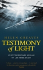 Testimony Of Light : An extraordinary message of life after death - Book