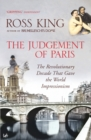 The Judgement of Paris : The Revolutionary Decade That Gave the World Impressionism - Book