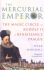 The Mercurial Emperor : The Magic Circle of Rudolf II in Renaissance Prague - Book