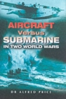 Aircraft Versus Submarine: in Two World Wars - Book