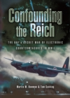 Confounding the Reich: the Raf's Secret War of Electronic Countermeasures in Wwii - Book