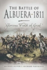 Battle of Albuera, 1811, The: Glorious Field of Grief - Book