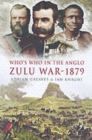 Who's Who in the Anglo Zulu War 1879 : Part 1 - Book