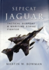 Sepecat Jaguar: Tactical Support and Maritime Strike Fighter - Book