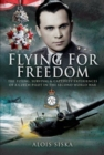 Flying for Freedom: the Flying, Survival and Captivity Experiences of a Czech Pilot in the Second World War - Book
