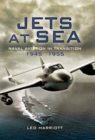 Jets at Sea : Naval Aviation in Transition 1945-55 - Book
