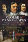 Cavalier and Roundhead Spies: Intelligence in the Civil War and Commonwealth - Book