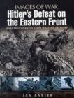 Hitler's Defeat on the Eastern Front: Images of War Series - Book