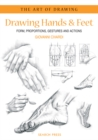 Art of Drawing: Drawing Hands & Feet : Form, Proportions, Gestures and Actions - Book