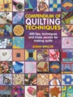 Compendium of Quilting Techniques : 400 Tips, Techniques and Trade Secrets for Making Quilts - Book