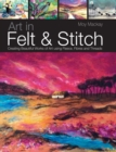 Art in Felt & Stitch : Creating Beautiful Works of Art Using Fleece, Fibres and Threads - Book