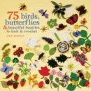 75 Birds, Butterflies & Beautiful Beasties to Knit & Crochet : With Full Instructions, Patterns and Charts - Book