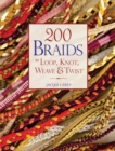 200 Braids to Loop, Knot, Weave & Twist - Book