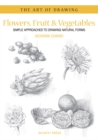 Art of Drawing: Flowers, Fruit & Vegetables : Simple Approaches to Drawing Natural Forms - Book