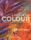 A Passion for Colour : Exploring Colour Through Paper, Print, Fabric, Thread and Stitch - Book