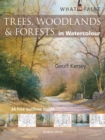 What to Paint: Trees, Woodlands & Forests in Watercolour - Book