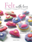 Felt with Love : Felt Hearts, Flowers and Much More - Book