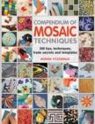 Compendium of Mosaic Techniques : 200 Tips, Techniques, Trade Secrets and Templates - Book