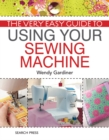 The Very Easy Guide to Using Your Sewing Machine - Book