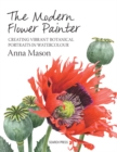 The Modern Flower Painter : Creating Vibrant Botanical Portraits in Watercolour - Book