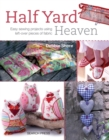 Half Yard (TM) Heaven : Easy Sewing Projects Using Left-Over Pieces of Fabric - Book