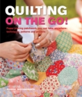 Quilting On The Go! : Paper Piecing Patchwork You Can Take Anywhere: Techniques, Patterns and Projects - Book