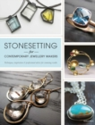 Stonesetting for Contemporary Jewellery Makers : Techniques, Inspiration & Professional Advice for Stunning Results - Book