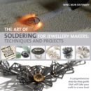 The Art of Soldering for Jewellery Makers : Techniques and Projects - Book