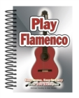 Play Flamenco : Easy-to-Use, Easy-to-Carry; Over 100 Examples - Book