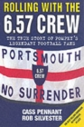 Rolling with the 6.57 Crew : The True Story of Pompey's Legendary Football Fans - Book