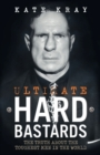 Ultimate Hard Bastards : The Truth About the Toughest Men in the World - Book