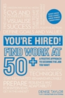 You're Hired! Find Work at 50+ : A Positive Approach to Securing the Job You Want - Book