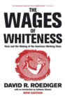 The Wages of Whiteness : Race and the Making of the American Working Class - Book