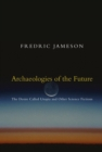 Archaeologies of the Future : The Desire Called Utopia and Other Science Fictions - Book