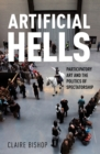 Artificial Hells : Participatory Art and the Politics of Spectatorship - Book